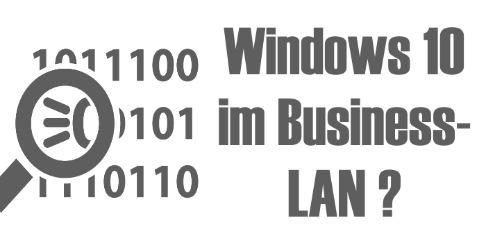 Windows 10 im BusinessLAN?